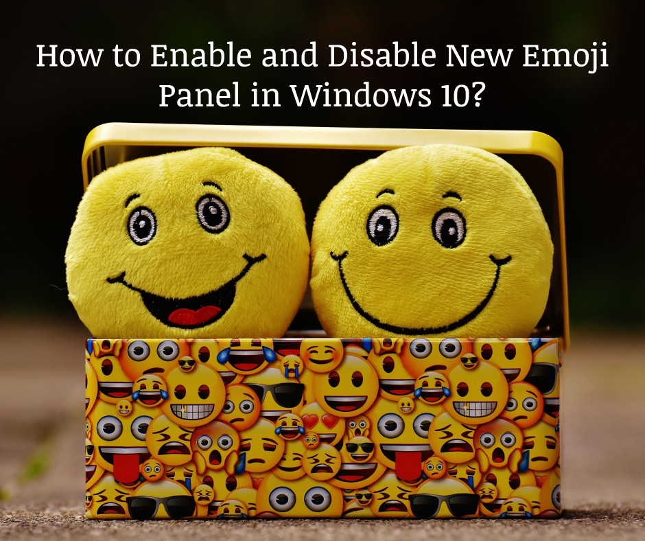 How to Enable and Disable New Emoji Panel in Windows 10?